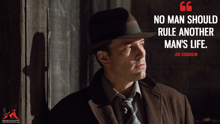 No man should rule another man's life. - Joe Coughlin (Live by Night Quotes)