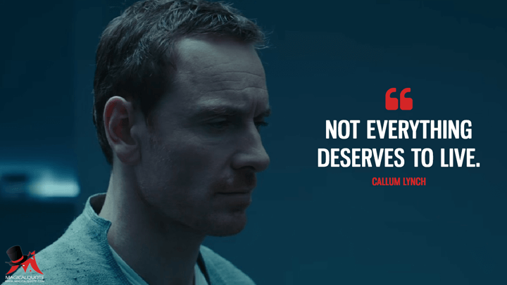 Not everything deserves to live. - Callum Lynch (Assassin's Creed Quotes)