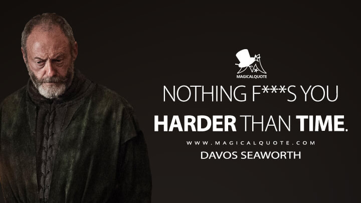 Davos Seaworth Season 7 - Nothing f***s you harder than time. (Game of Thrones Quotes )