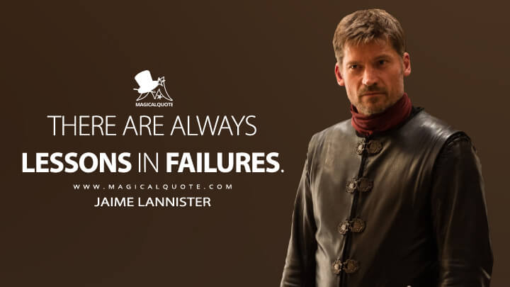 Jaime Lannister Season 7 - There are always lessons in failures. ( Game of Thrones Quotes)