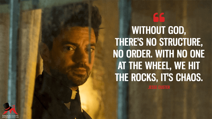 Without God, there's no structure, no order. With no one at the wheel, we hit the rocks, it's chaos. - Jesse Custer (Preacher Quotes)