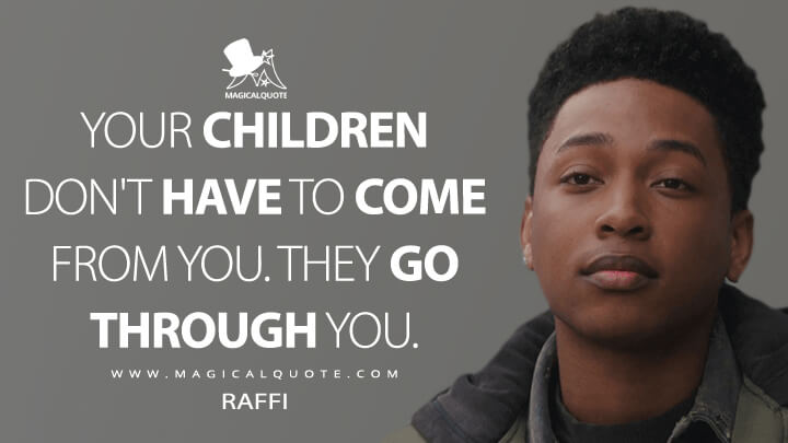 Your children don't have to come from you. They go through you. - Raffi (Collateral Beauty Quotes)