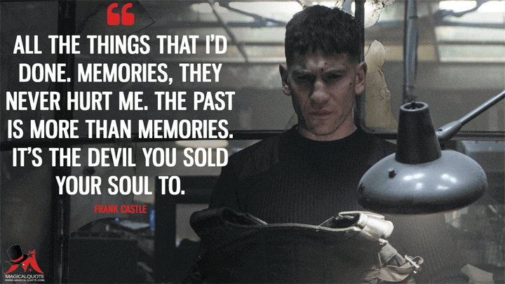 All the things that I'd done. Memories, they never hurt me. The past is more than memories. It's the devil you sold your soul to. - Frank Castle (The Punisher Quotes)