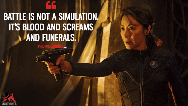 Battle is not a simulation. It's blood and screams and funerals. - Philippa Georgiou (Star Trek: Discovery Quotes)