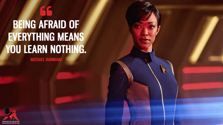 Being afraid of everything means you learn nothing. - Michael Burnham (Star Trek: Discovery Quotes)
