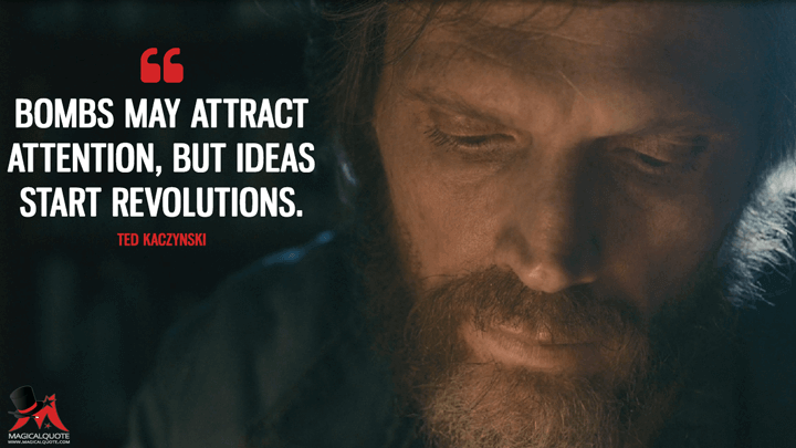 Bombs may attract attention, but ideas start revolutions. - Ted Kaczynski (Manhunt: Unabomber Quotes)