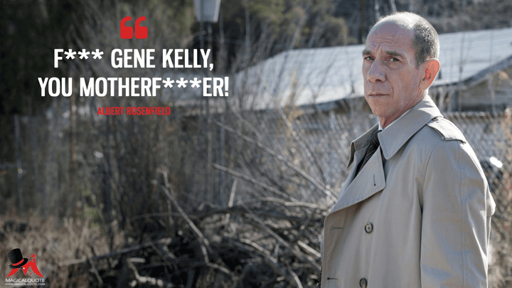 F*** Gene Kelly, you motherf***er! - Albert Rosenfield (Twin Peaks Quotes)