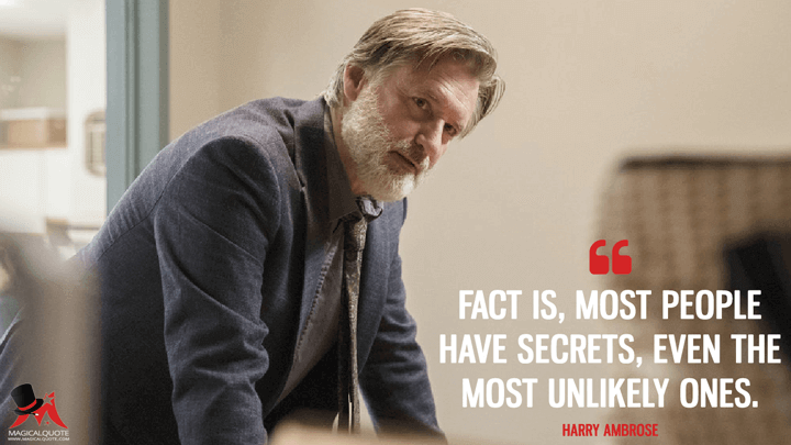Fact is, most people have secrets, even the most unlikely ones. - Harry Ambrose (The Sinner Quotes)