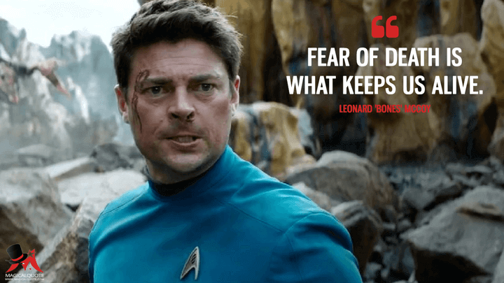 Fear of death is what keeps us alive. - Leonard 'Bones' McCoy (Star Trek Beyond Quotes)