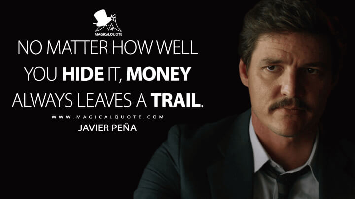No matter how well you hide it, money always leaves a trail. - Javier Peña (Narcos Quotes)