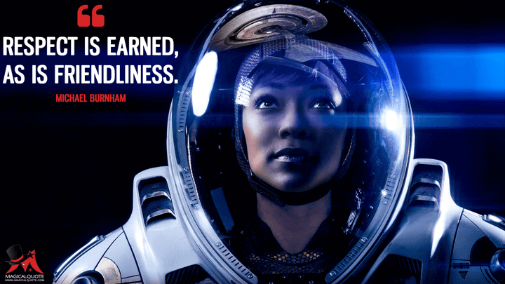 Respect is earned, as is friendliness. - Michael Burnham (Star Trek: Discovery Quotes)