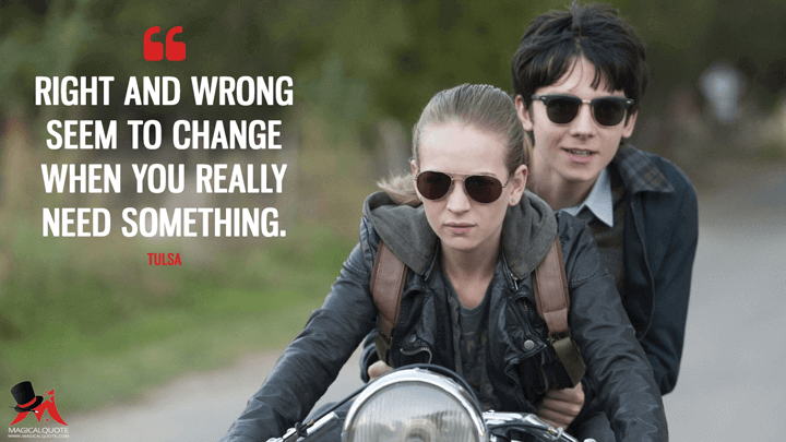 Right and wrong seem to change when you really need something. - Tulsa (The Space Between Us Quotes)