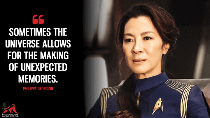 Sometimes the universe allows for the making of unexpected memories. - Philippa Georgiou (Star Trek: Discovery Quotes)