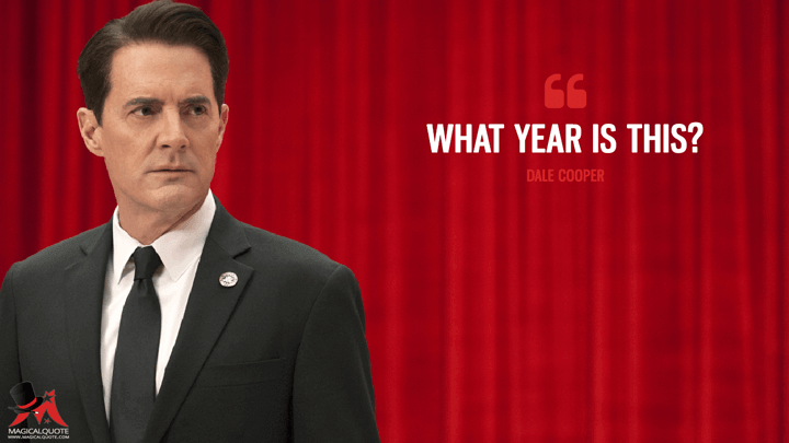 What year is this? - Dale Cooper (Twin Peaks Quotes)