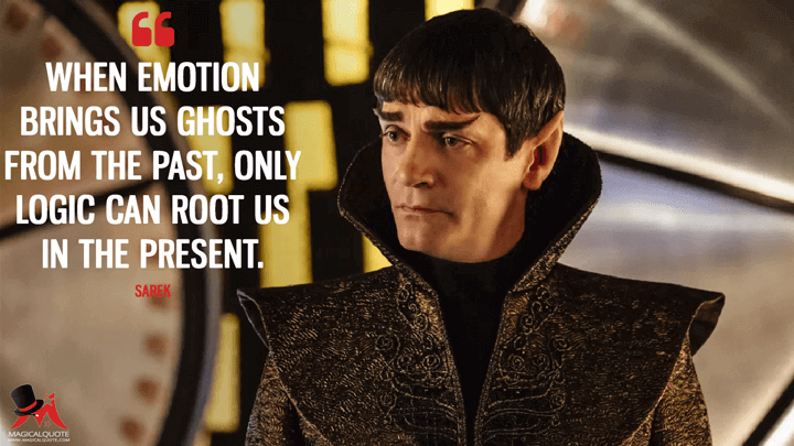 When emotion brings us ghosts from the past, only logic can root us in the present. - Sarek (Star Trek: Discovery Quotes)