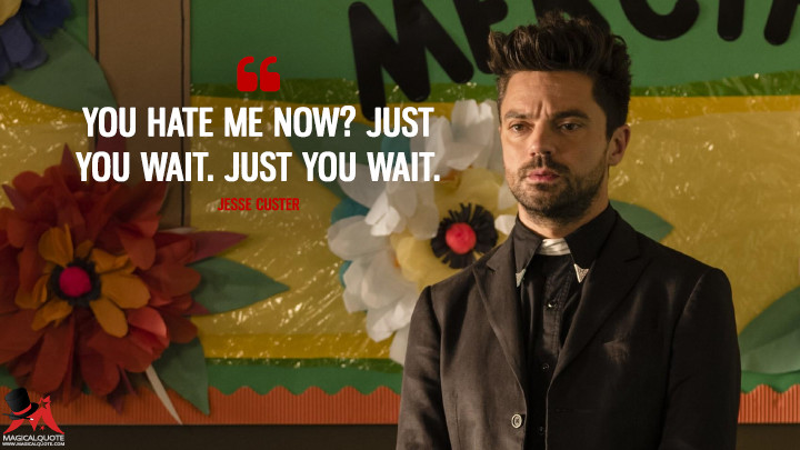 You hate me now? Just you wait. Just you wait. - Jesse Custer (Preacher Quotes)