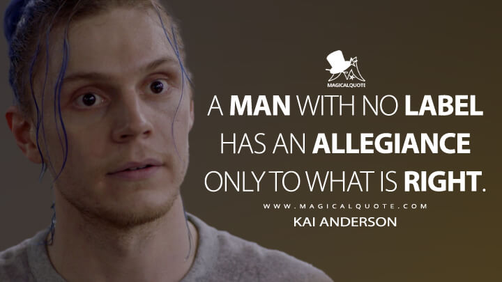 A man with no label has an allegiance only to what is right. - Kai Anderson (American Horror Story Quotes)