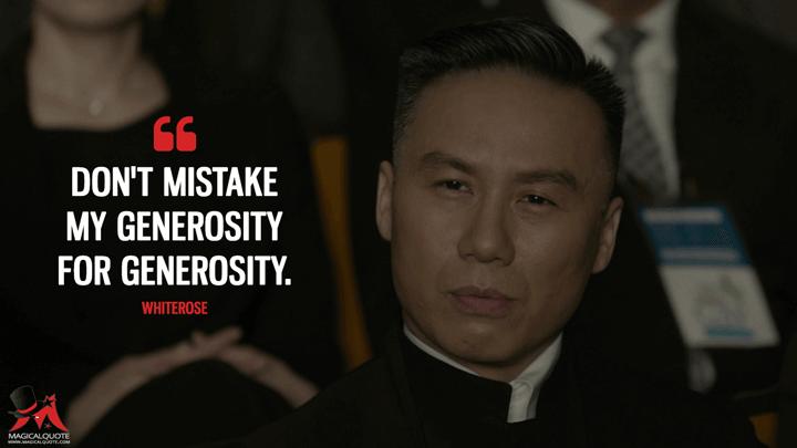 Don't mistake my generosity for generosity. - Whiterose (Mr. Robot Quotes)