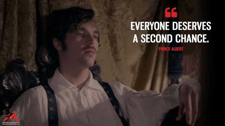 Everyone deserves a second chance. - Prince Albert (Victoria Quotes)