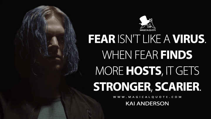 Fear isn't like a virus. When fear finds more hosts, it gets stronger, scarier. - Kai Anderson (American Horror Story Quotes)