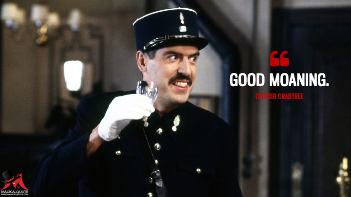 Good Moaning. - Officer Crabtree ('Allo 'Allo Quotes)