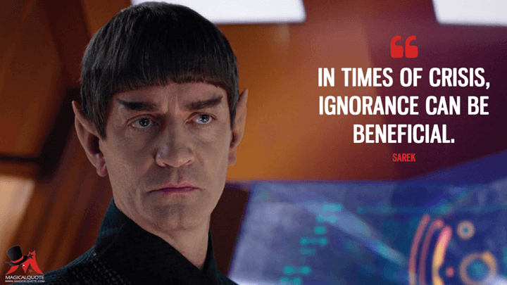 In times of crisis, ignorance can be beneficial. - Sarek (Star Trek: Discovery Quotes)
