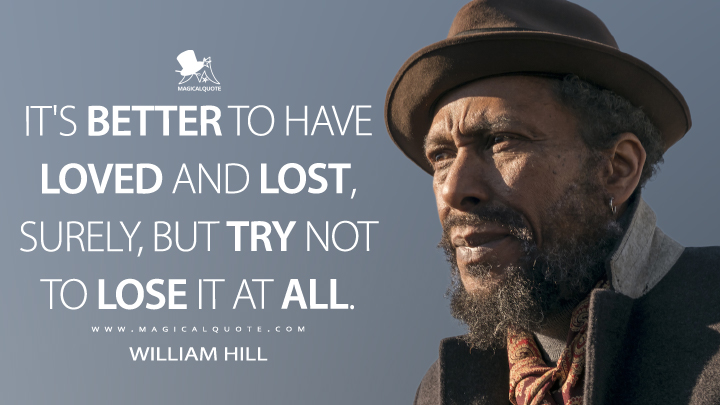 It's better to have loved and lost, surely, but try not to lose it at all. - William Hill (This Is Us Quotes)