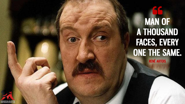 Man of a thousand faces, every one the same. - René Artois ('Allo 'Allo Quotes)
