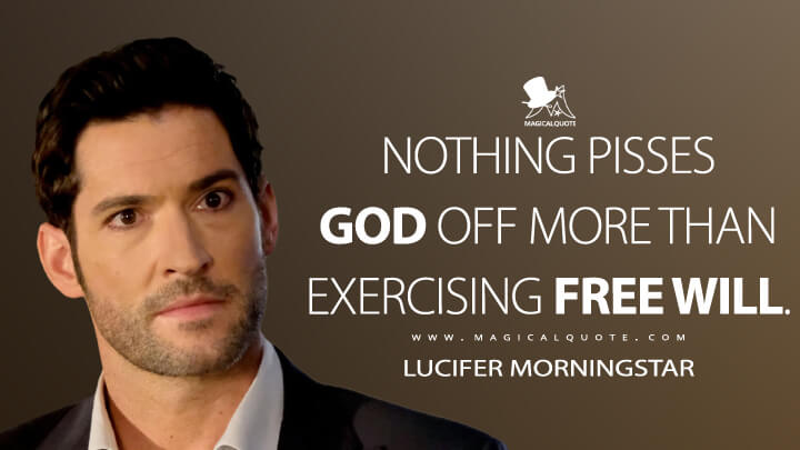 Nothing pisses God off more than exercising free will. - Lucifer Morningstar (Lucifer Quotes)