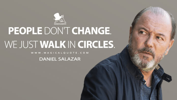 People don't change. We just walk in circles. - Daniel Salazar (Fear the Walking Dead Quotes)