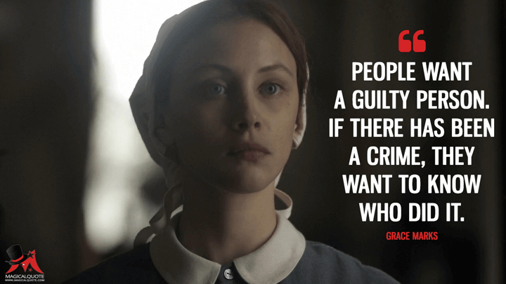 People want a guilty person. If there has been a crime, they want to know who did it. - Grace Marks (Alias Grace Quotes)