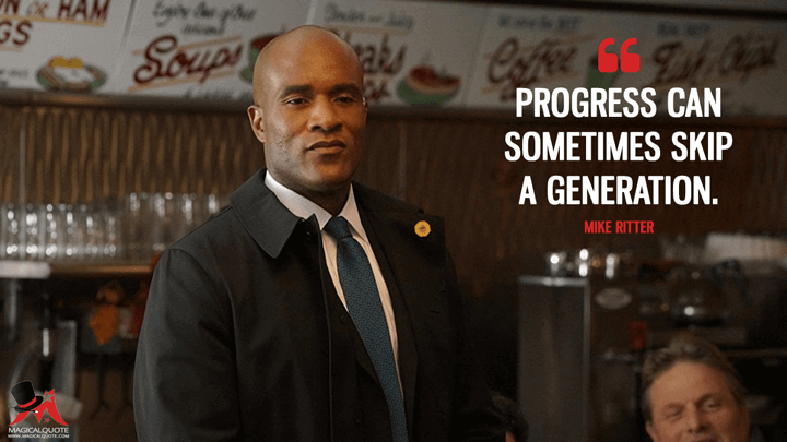 Progress can sometimes skip a generation. - Mike Ritter (Designated Survivor Quotes)