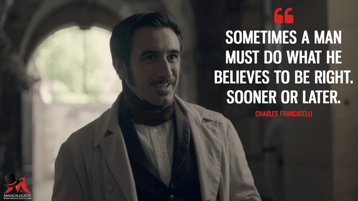 Sometimes a man must do what he believes to be right. Sooner or later. - Charles Francatelli (Victoria Quotes)