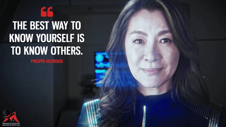 The best way to know yourself is to know others. - Philippa Georgiou (Star Trek: Discovery Quotes)