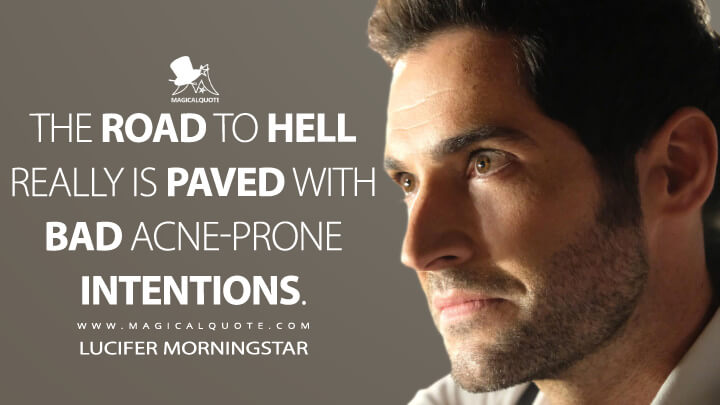 The road to Hell really is paved with bad acne-prone intentions. - Lucifer Morningstar (Lucifer Quotes)