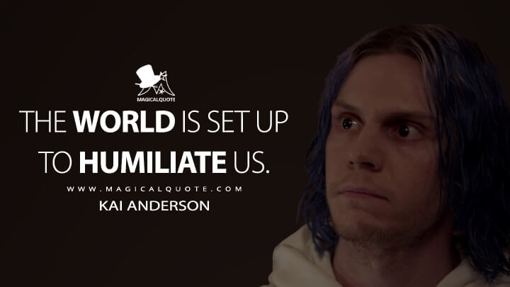 The world is set up to humiliate us. - Kai Anderson (American Horror Story Quotes)