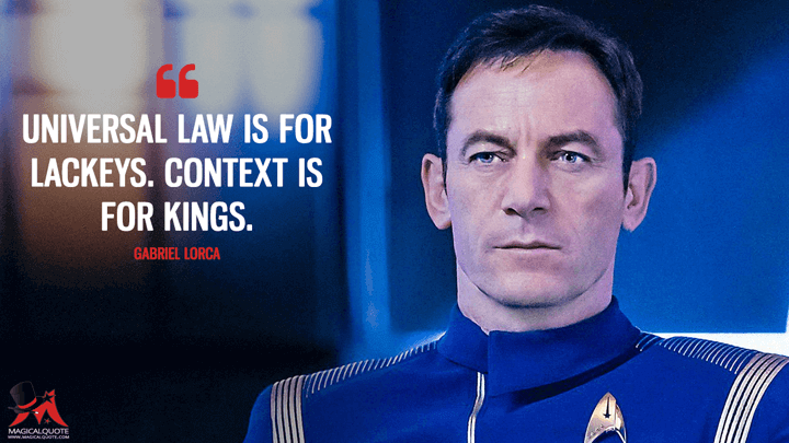 Universal law is for lackeys. Context is for kings. - Gabriel Lorca (Star Trek: Discovery Quotes)