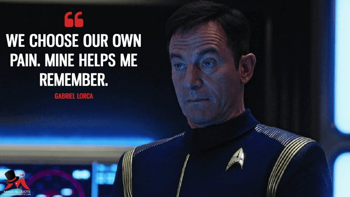 We choose our own pain. Mine helps me remember. - Gabriel Lorca (Star Trek: Discovery Quotes)