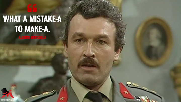 What a mistake-a to make-a. - Alberto Bertorelli ('Allo 'Allo Quotes)