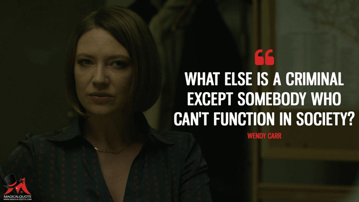 What else is a criminal except somebody who can't function in society? - Wendy Carr (Mindhunter Quotes)