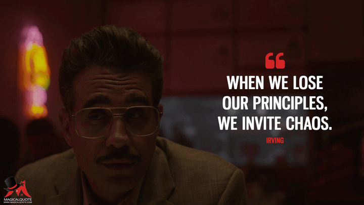 When we lose our principles, we invite chaos. - Irving (Mr. Robot Quotes)