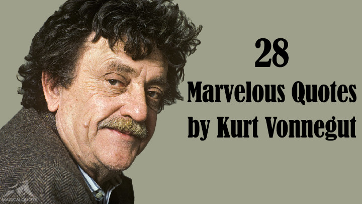 28 Marvelous Quotes by Kurt Vonnegut