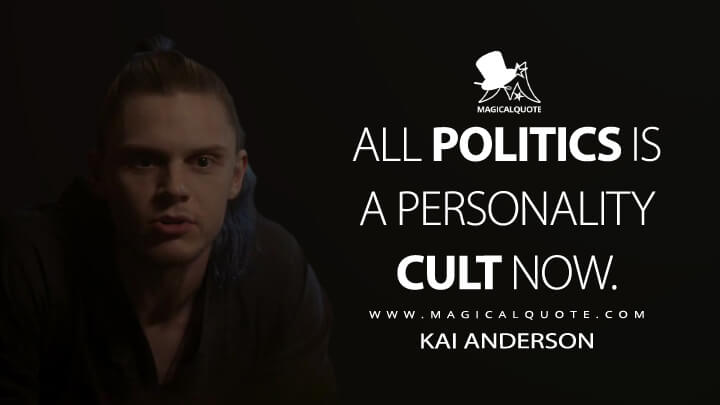 All politics is a personality cult now. - Kai Anderson (American Horror Story Quotes)