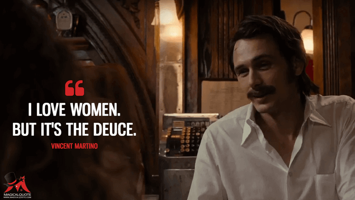 I love women. But it's the Deuce. - Vincent Martino (The Deuce Quotes)