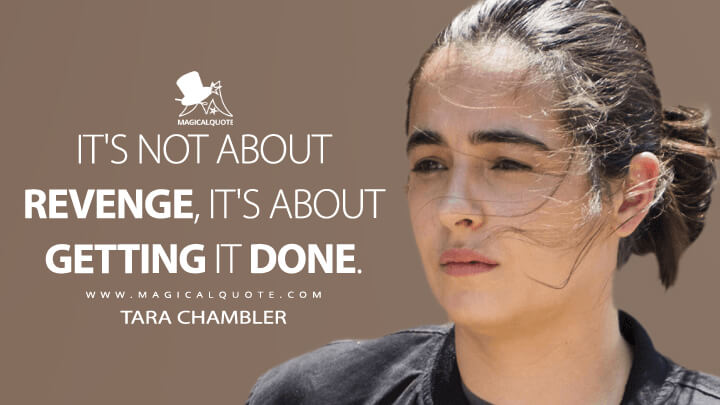 It's not about revenge, it's about getting it done. - Tara Chambler (The Walking Dead Quotes)