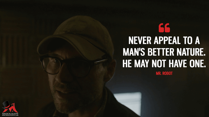 Never appeal to a man's better nature. He may not have one. - Mr. Robot (Mr. Robot Quotes)