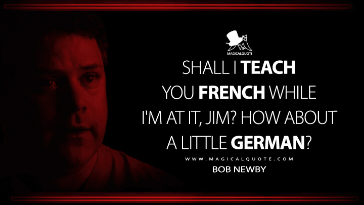 Shall I teach you French while I'm at it, Jim? How about a little German? - Bob Newby (Stranger Things Quotes)
