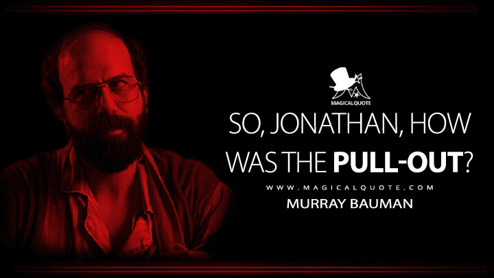 So, Jonathan, how was the pull-out? - Murray Bauman (Stranger Things Quotes)