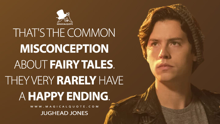 Jughead Jones: That's the common misconception about fairy tales. They very rarely have a happy ending. (Riverdale Quotes)