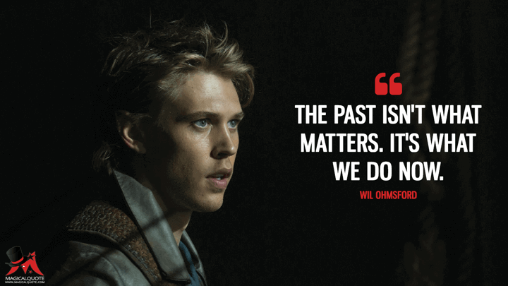 The past isn't what matters. It's what we do now. - Wil Ohmsford (The Shannara Chronicles Quotes)